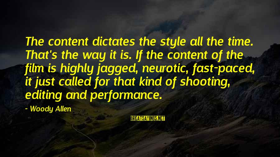 Womens Sports Sayings By Woody Allen: The content dictates the style all the time. That's the way it is. If the