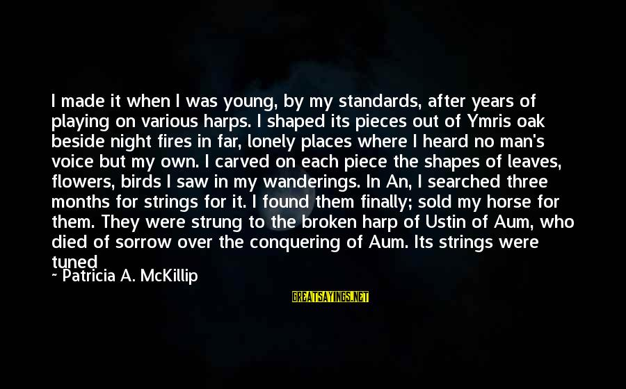 Wood Fires Sayings By Patricia A. McKillip: I made it when I was young, by my standards, after years of playing on