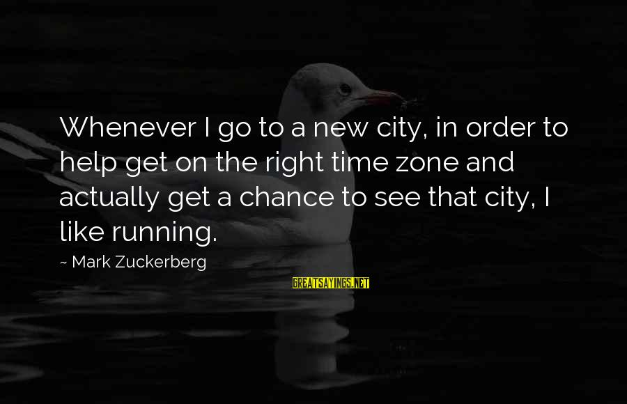 Woody Pirtle Sayings By Mark Zuckerberg: Whenever I go to a new city, in order to help get on the right