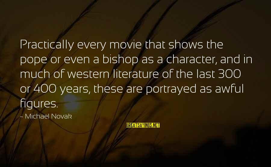 Woody Pirtle Sayings By Michael Novak: Practically every movie that shows the pope or even a bishop as a character, and