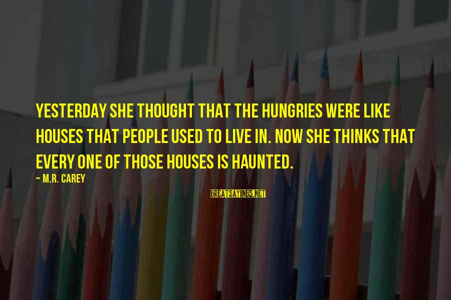 Wooh Sayings By M.R. Carey: Yesterday she thought that the hungries were like houses that people used to live in.