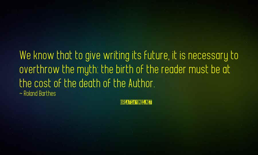 Wooh Sayings By Roland Barthes: We know that to give writing its future, it is necessary to overthrow the myth: