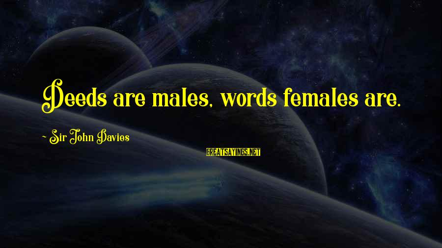 Wooh Sayings By Sir John Davies: Deeds are males, words females are.