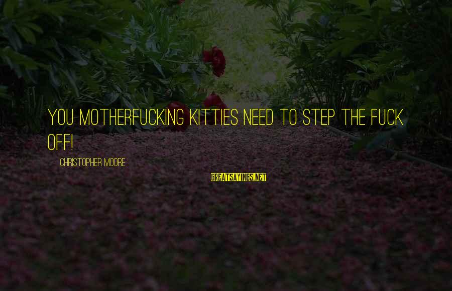 Wordage Sayings By Christopher Moore: You motherfucking kitties need to step the fuck off!