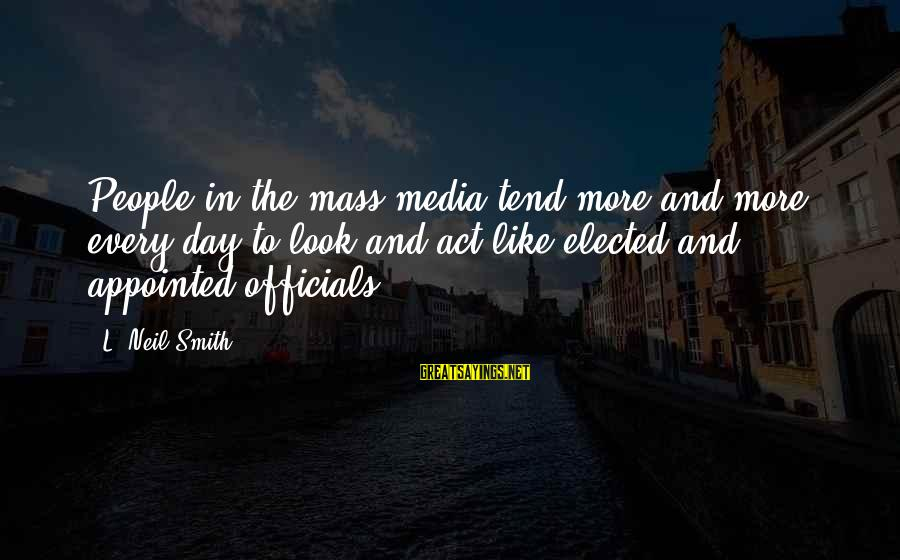 Wordage Sayings By L. Neil Smith: People in the mass media tend more and more every day to look and act