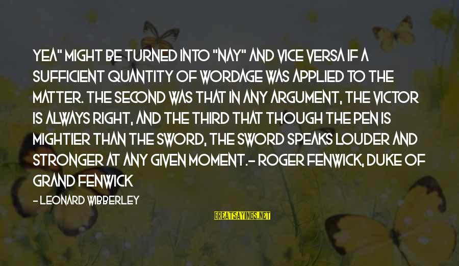 "Wordage Sayings By Leonard Wibberley: Yea"" might be turned into ""Nay"" and vice versa if a sufficient quantity of wordage"
