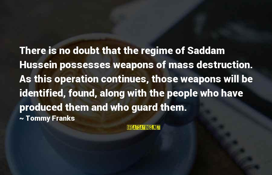 Wordage Sayings By Tommy Franks: There is no doubt that the regime of Saddam Hussein possesses weapons of mass destruction.