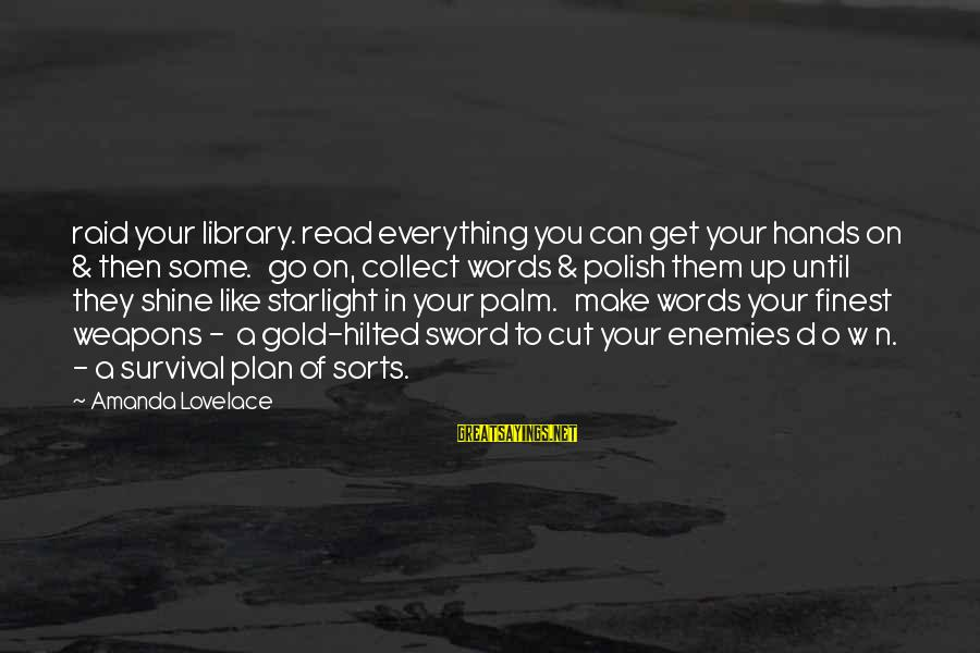 Words Are Like Weapons Sayings By Amanda Lovelace: raid your library. read everything you can get your hands on & then some. go