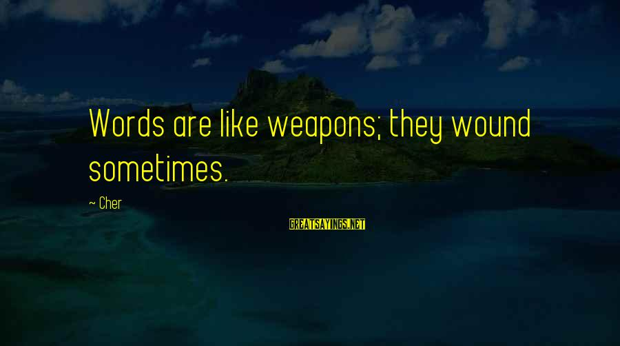 Words Are Like Weapons Sayings By Cher: Words are like weapons; they wound sometimes.