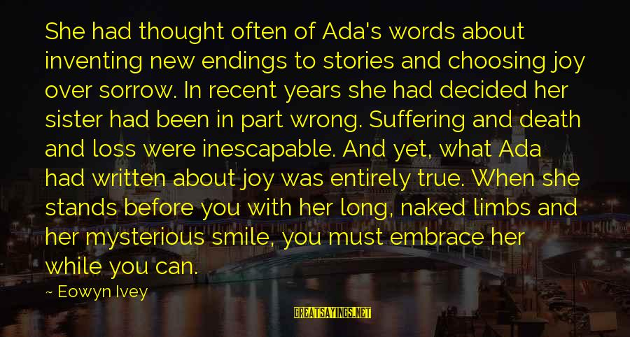 Words Before Sayings By Eowyn Ivey: She had thought often of Ada's words about inventing new endings to stories and choosing