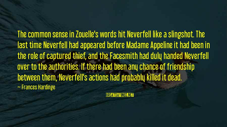 Words Before Sayings By Frances Hardinge: The common sense in Zouelle's words hit Neverfell like a slingshot. The last time Neverfell