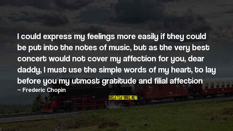 Words Before Sayings By Frederic Chopin: I could express my feelings more easily if they could be put into the notes
