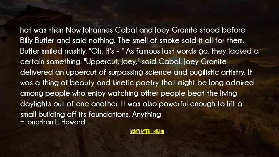 Words Before Sayings By Jonathan L. Howard: hat was then Now Johannes Cabal and Joey Granite stood before Billy Butler and said