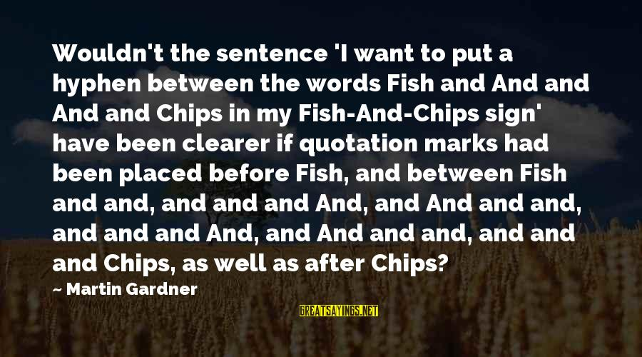 Words Before Sayings By Martin Gardner: Wouldn't the sentence 'I want to put a hyphen between the words Fish and And