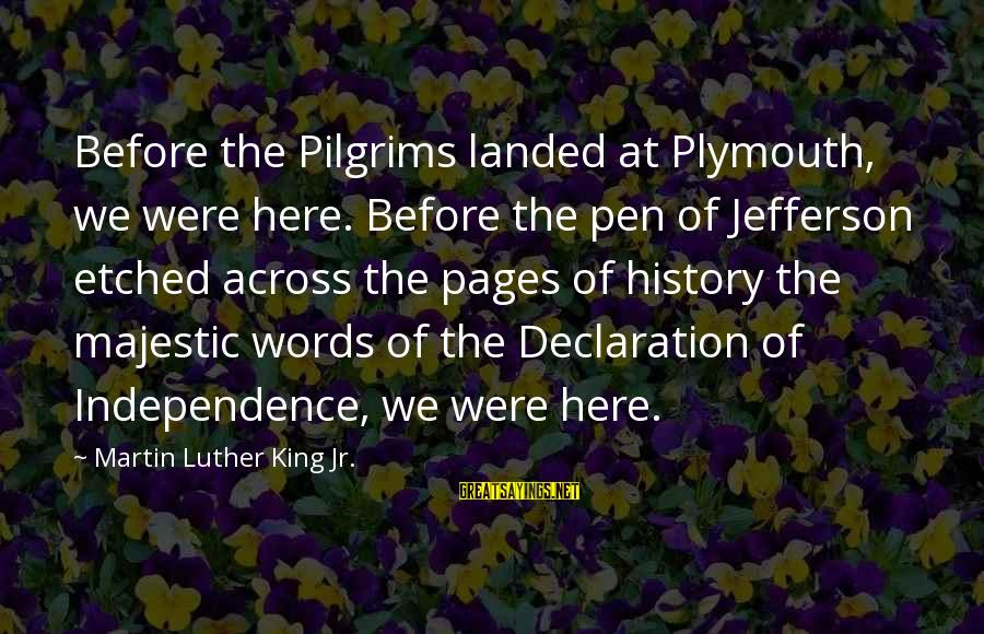 Words Before Sayings By Martin Luther King Jr.: Before the Pilgrims landed at Plymouth, we were here. Before the pen of Jefferson etched