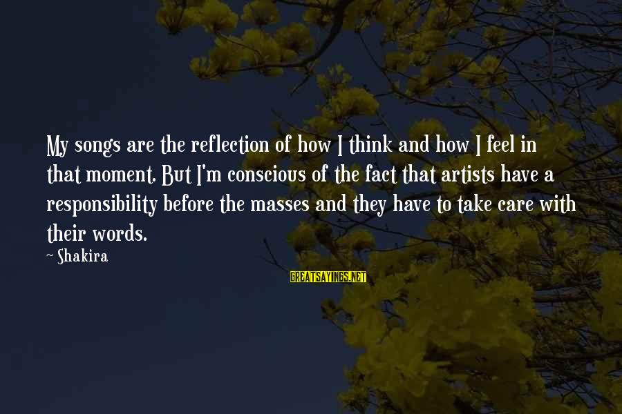 Words Before Sayings By Shakira: My songs are the reflection of how I think and how I feel in that