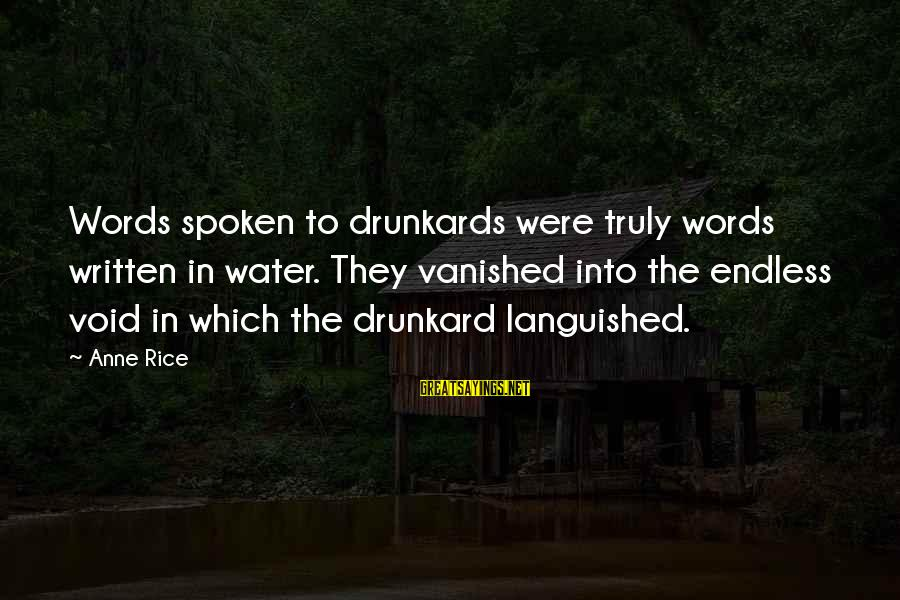 Words Spoken Sayings By Anne Rice: Words spoken to drunkards were truly words written in water. They vanished into the endless