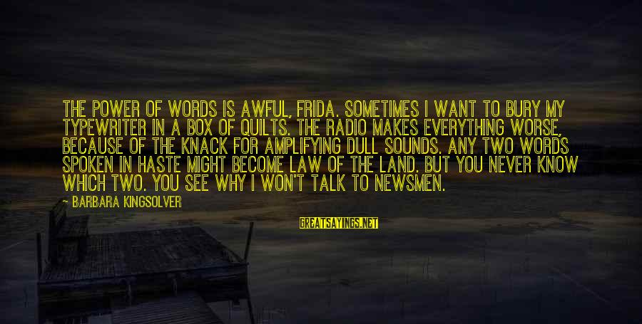 Words Spoken Sayings By Barbara Kingsolver: The power of words is awful, Frida. Sometimes I want to bury my typewriter in