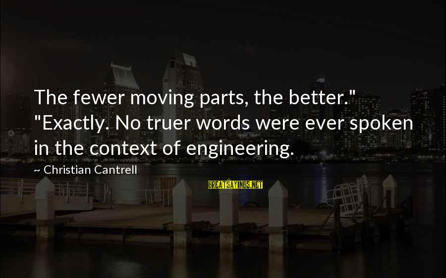 "Words Spoken Sayings By Christian Cantrell: The fewer moving parts, the better."" ""Exactly. No truer words were ever spoken in the"