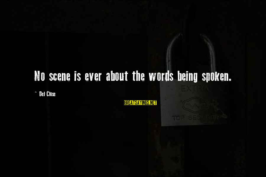 Words Spoken Sayings By Del Close: No scene is ever about the words being spoken.