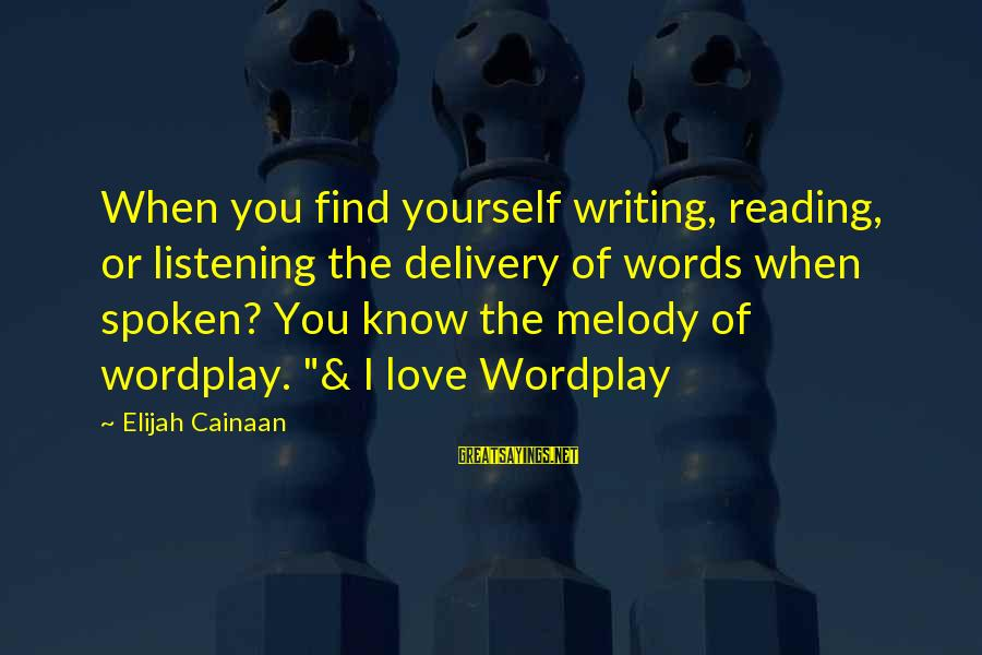 Words Spoken Sayings By Elijah Cainaan: When you find yourself writing, reading, or listening the delivery of words when spoken? You