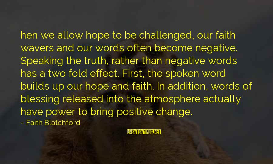 Words Spoken Sayings By Faith Blatchford: hen we allow hope to be challenged, our faith wavers and our words often become