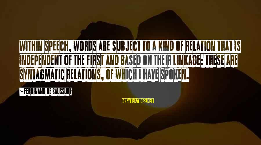Words Spoken Sayings By Ferdinand De Saussure: Within speech, words are subject to a kind of relation that is independent of the