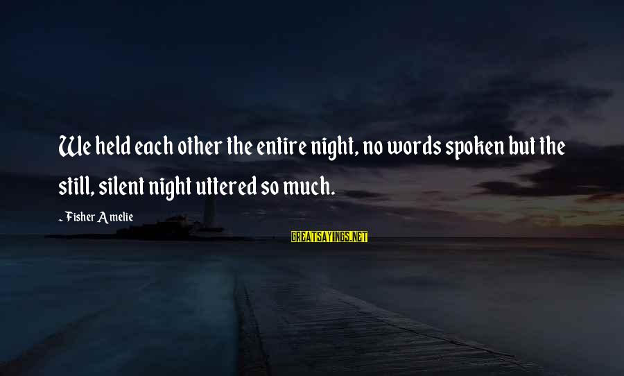 Words Spoken Sayings By Fisher Amelie: We held each other the entire night, no words spoken but the still, silent night