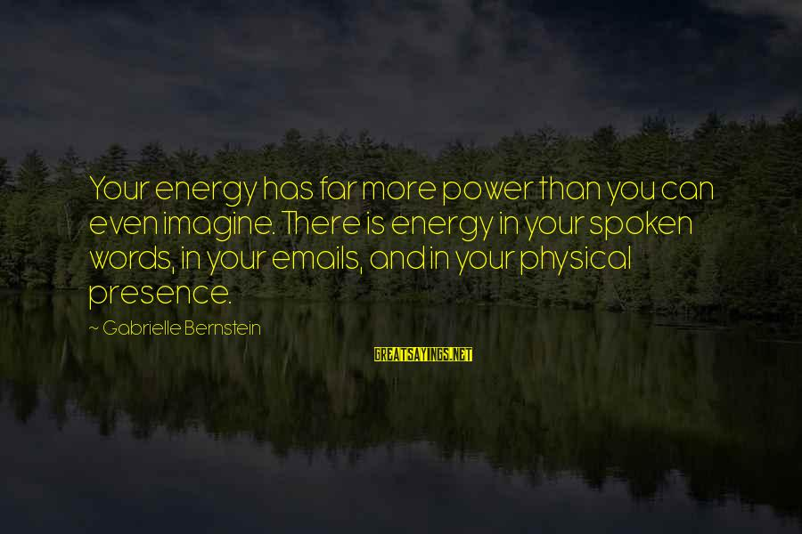 Words Spoken Sayings By Gabrielle Bernstein: Your energy has far more power than you can even imagine. There is energy in