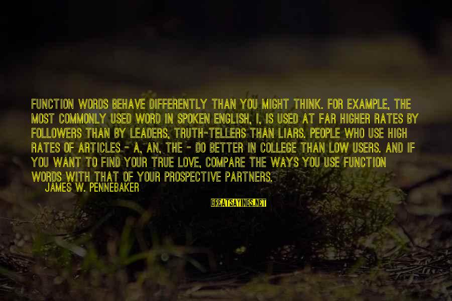 Words Spoken Sayings By James W. Pennebaker: Function words behave differently than you might think. For example, the most commonly used word