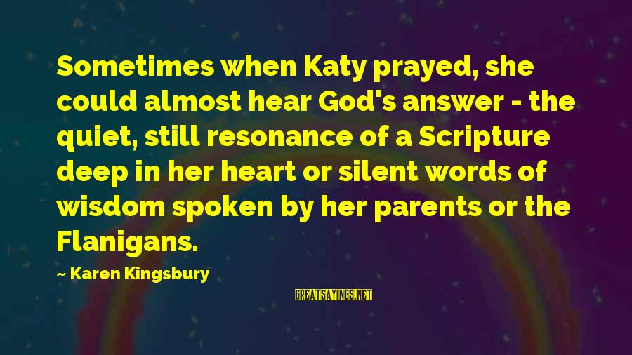 Words Spoken Sayings By Karen Kingsbury: Sometimes when Katy prayed, she could almost hear God's answer - the quiet, still resonance