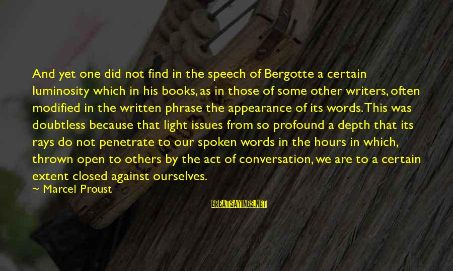 Words Spoken Sayings By Marcel Proust: And yet one did not find in the speech of Bergotte a certain luminosity which