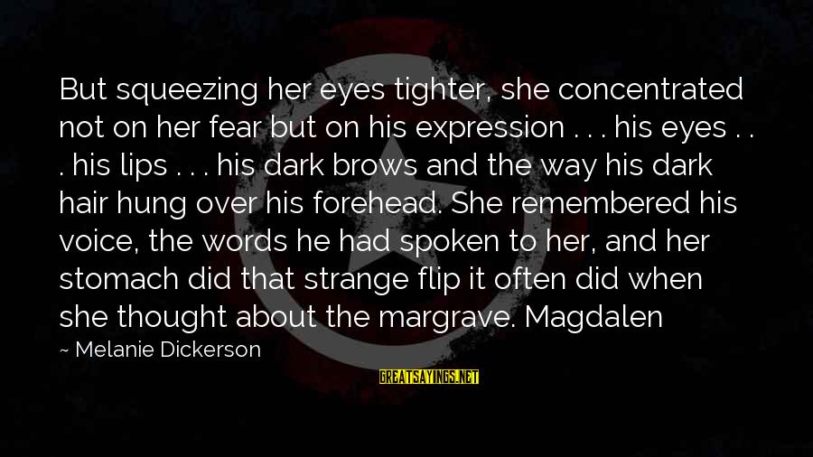 Words Spoken Sayings By Melanie Dickerson: But squeezing her eyes tighter, she concentrated not on her fear but on his expression