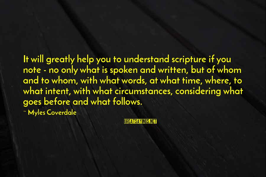 Words Spoken Sayings By Myles Coverdale: It will greatly help you to understand scripture if you note - no only what