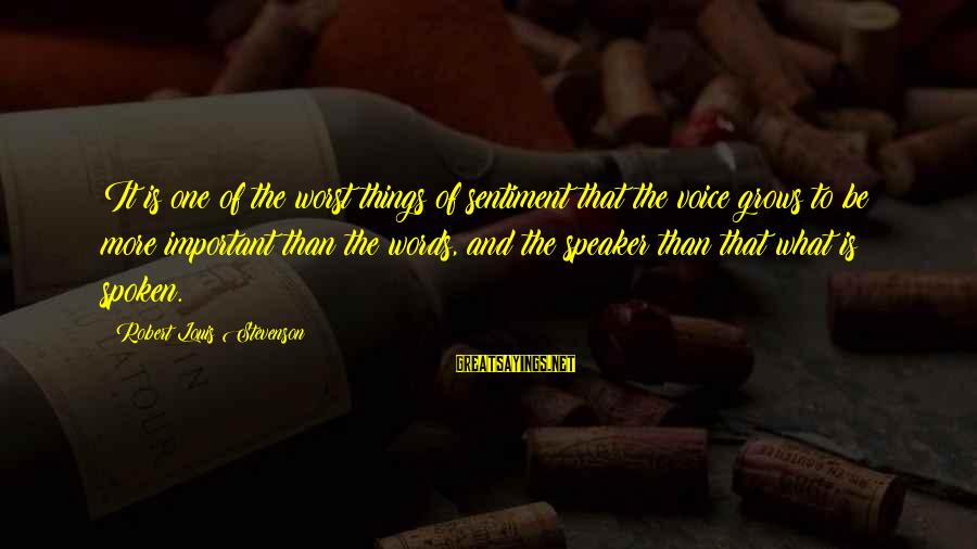 Words Spoken Sayings By Robert Louis Stevenson: It is one of the worst things of sentiment that the voice grows to be