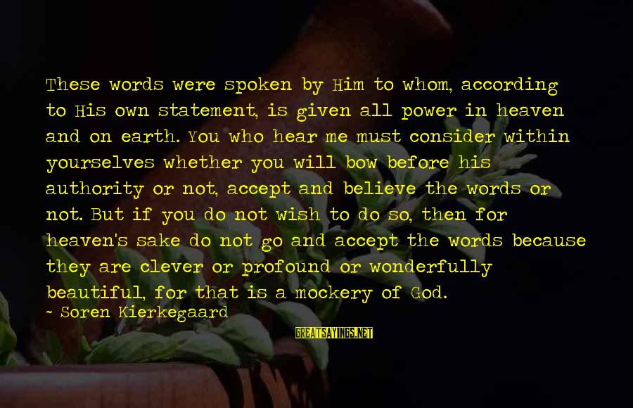 Words Spoken Sayings By Soren Kierkegaard: These words were spoken by Him to whom, according to His own statement, is given