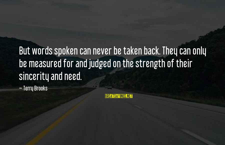 Words Spoken Sayings By Terry Brooks: But words spoken can never be taken back. They can only be measured for and