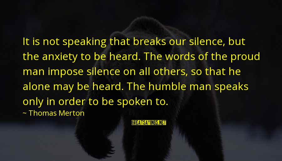 Words Spoken Sayings By Thomas Merton: It is not speaking that breaks our silence, but the anxiety to be heard. The