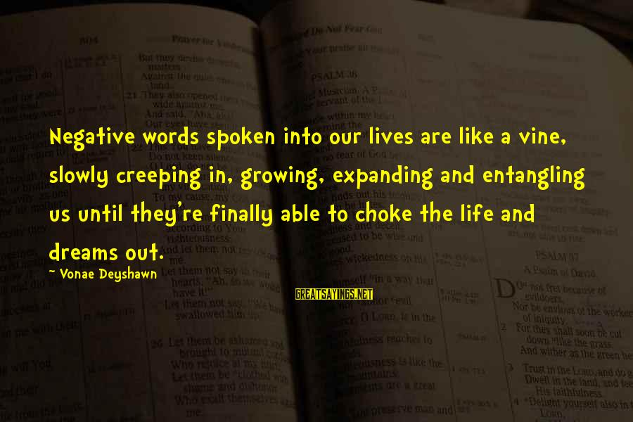 Words Spoken Sayings By Vonae Deyshawn: Negative words spoken into our lives are like a vine, slowly creeping in, growing, expanding
