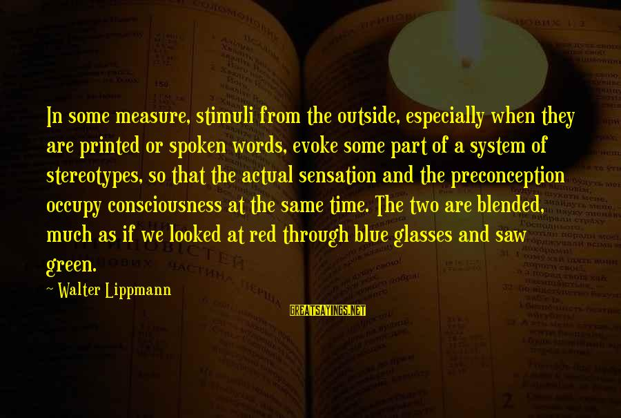 Words Spoken Sayings By Walter Lippmann: In some measure, stimuli from the outside, especially when they are printed or spoken words,