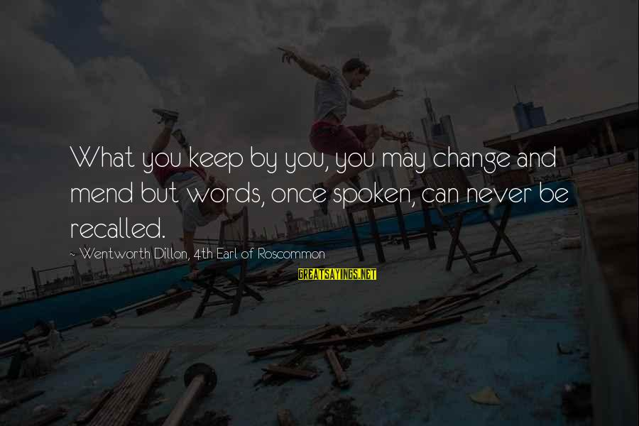 Words Spoken Sayings By Wentworth Dillon, 4th Earl Of Roscommon: What you keep by you, you may change and mend but words, once spoken, can
