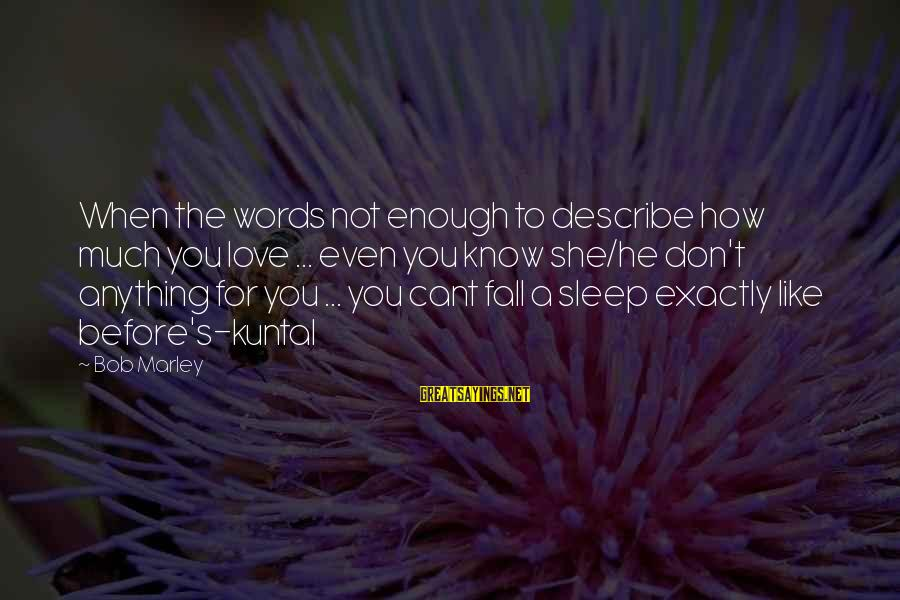 Words To Describe You Sayings By Bob Marley: When the words not enough to describe how much you love ... even you know