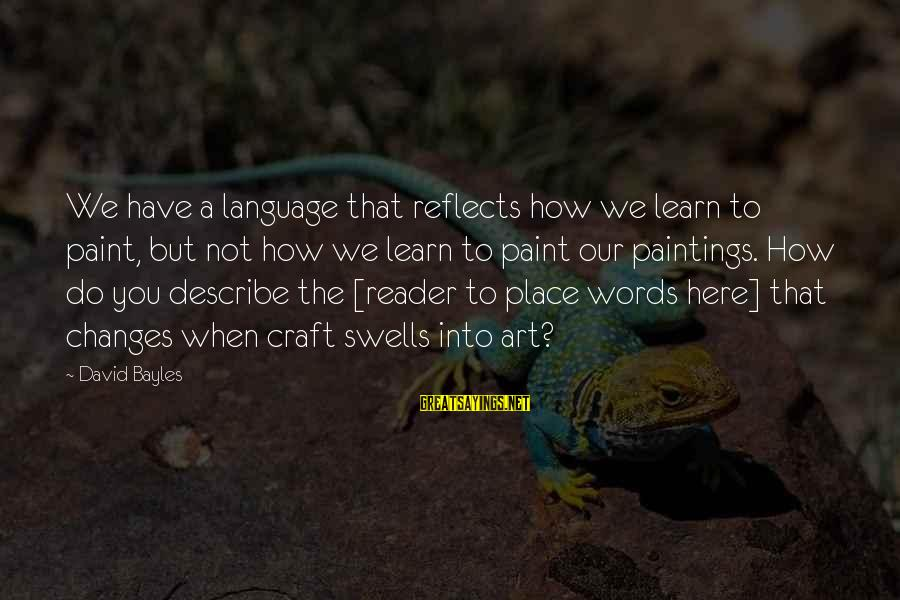 Words To Describe You Sayings By David Bayles: We have a language that reflects how we learn to paint, but not how we