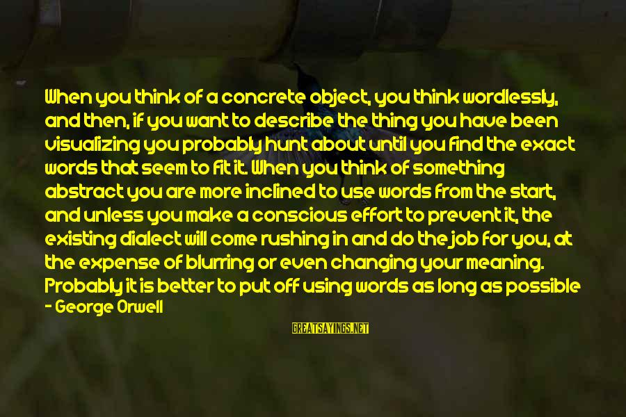 Words To Describe You Sayings By George Orwell: When you think of a concrete object, you think wordlessly, and then, if you want