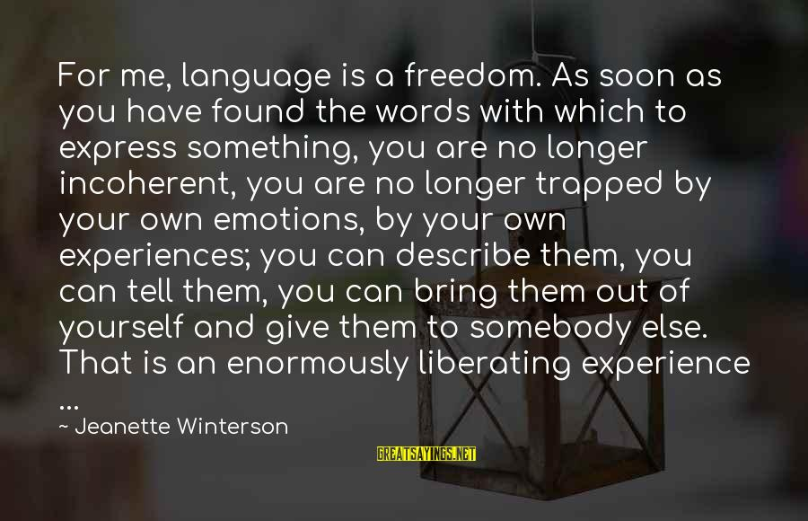Words To Describe You Sayings By Jeanette Winterson: For me, language is a freedom. As soon as you have found the words with