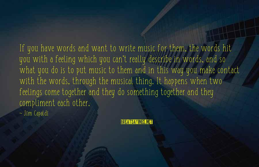 Words To Describe You Sayings By Jim Capaldi: If you have words and want to write music for them, the words hit you
