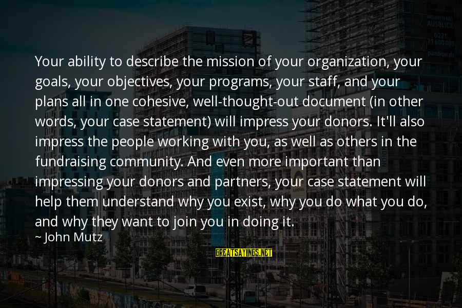 Words To Describe You Sayings By John Mutz: Your ability to describe the mission of your organization, your goals, your objectives, your programs,