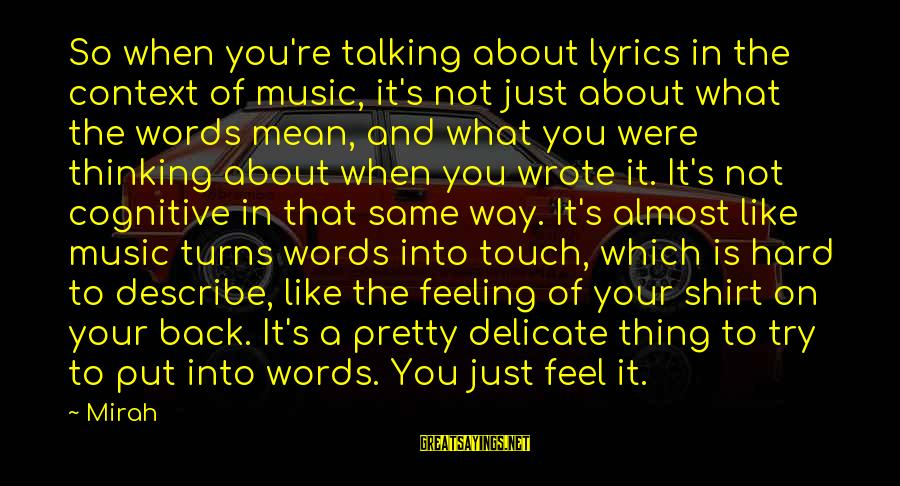 Words To Describe You Sayings By Mirah: So when you're talking about lyrics in the context of music, it's not just about