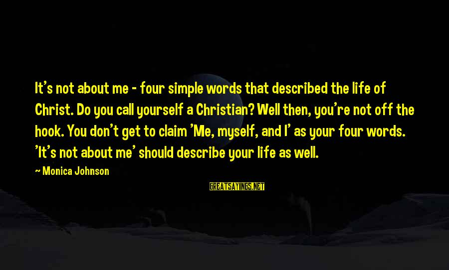 Words To Describe You Sayings By Monica Johnson: It's not about me - four simple words that described the life of Christ. Do