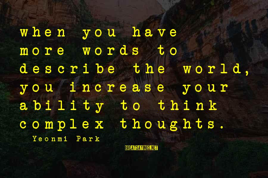Words To Describe You Sayings By Yeonmi Park: when you have more words to describe the world, you increase your ability to think